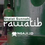 Pembahasan Lengkap Shalat Sunnah Rawatib Beserta Dalilnya