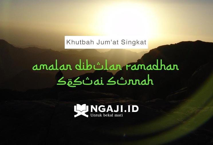 Khutbah Jum'at Singkat: Amalan Dibulan Ramadhan Sesuai Sunnah
