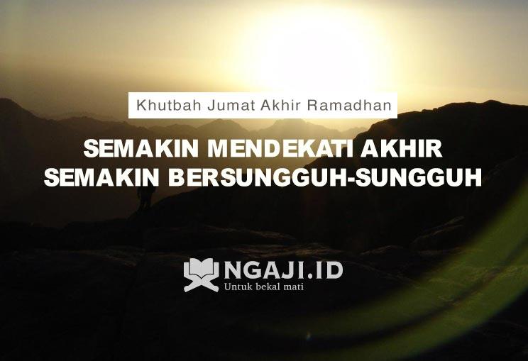 Khutbah Jumat Akhir Ramadhan: Semakin Mendekati Akhir Semakin Bersungguh-Sungguh