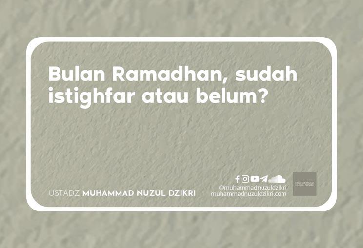 Kiat Sukses Di Bulan Ramadhan – Sudah Istighfar Atau Belum?