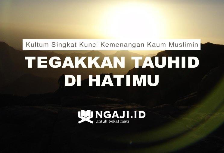 Kultum Singkat Kunci Kemenangan Kaum Muslimin: Tegakkan Tauhid di Hatimu