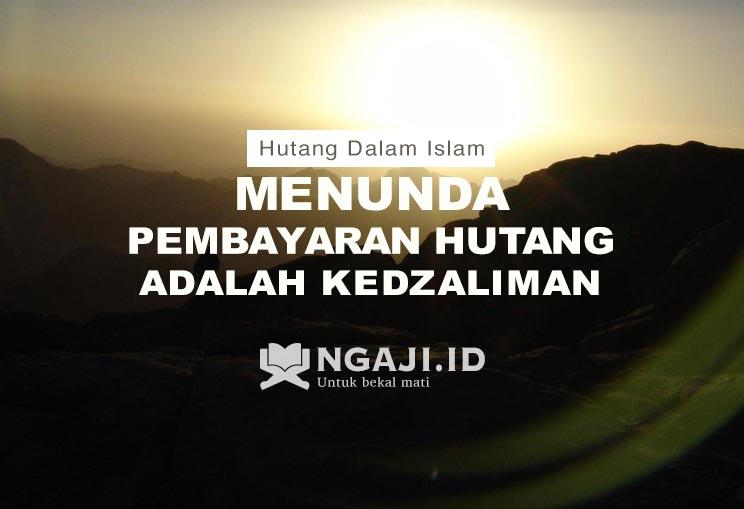 Kultum Tentang Hutang Dalam Islam: Menunda Pembayaran Hutang adalah Kedzaliman