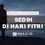 Materi Kultum Akhir Ramadhan Singkat: Sedih Di Hari Fitri