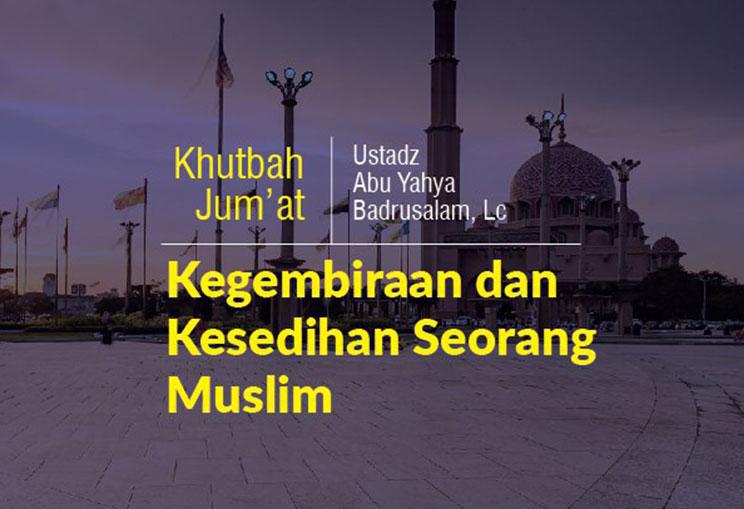 Khutbah Jumat Menyentuh Hati Tentang Kegembiraan dan Kesedihan Seorang Muslim