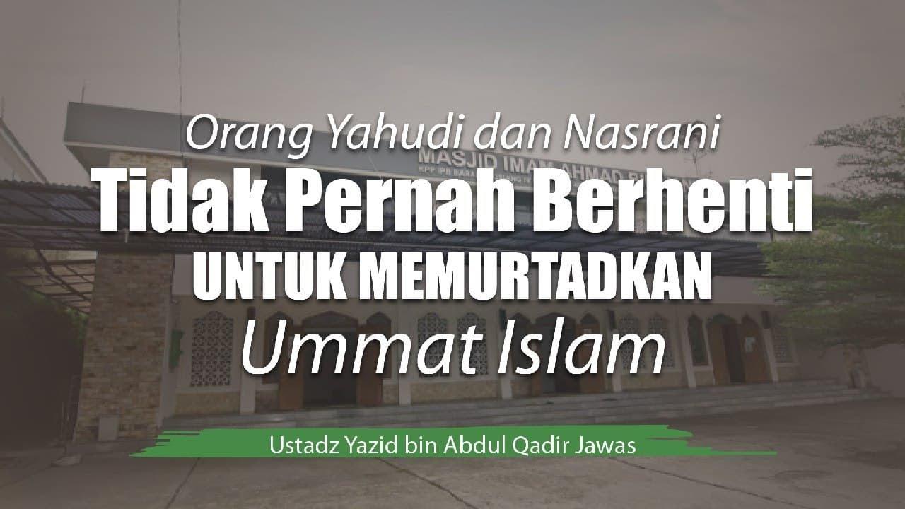 Khutbah Jum'at – Orang Yahudi dan Nasrani Tidak Pernah Berhenti Untuk Memurtadkan Ummat Islam