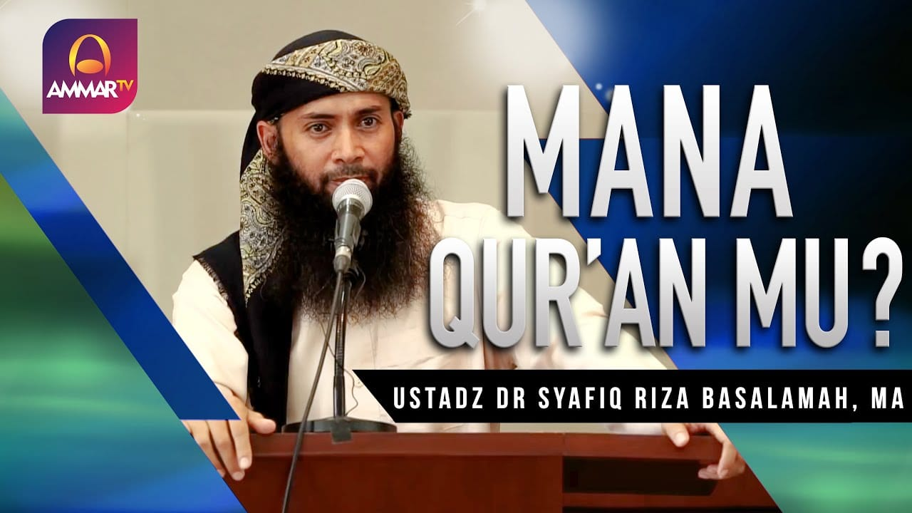 Khutbah Jumat tentang Al-Qur'an -Dimana Qur'an-mu? – Ustadz DR Syafiq Riza Basalamah